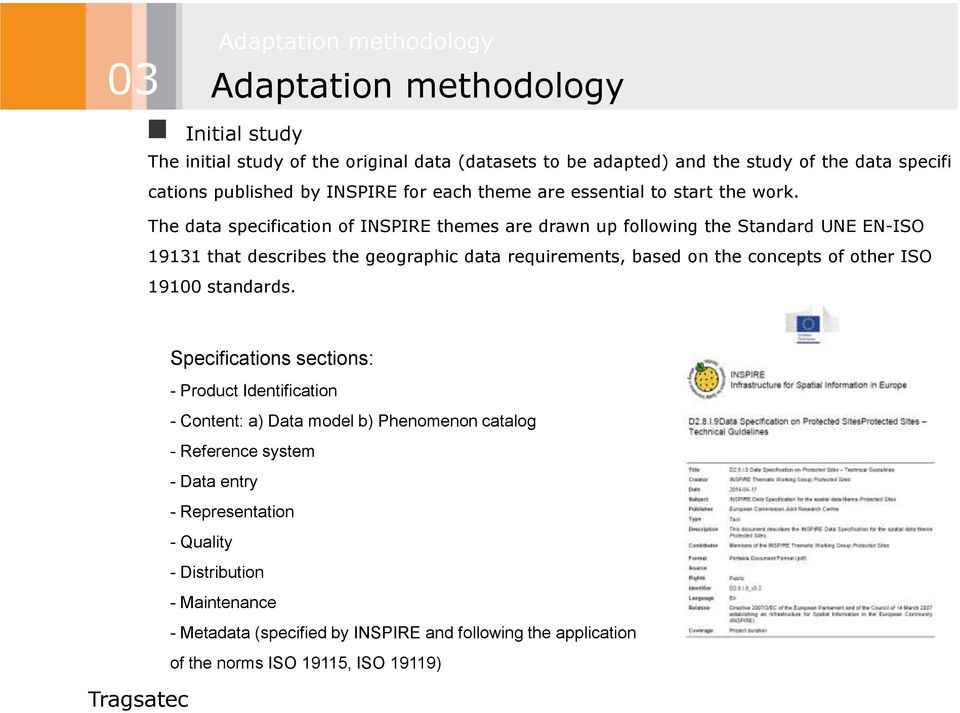 The data specification of INSPIRE themes are drawn up following the Standard UNE EN-ISO 19131 that describes the geographic data requirements, based on the concepts of other ISO