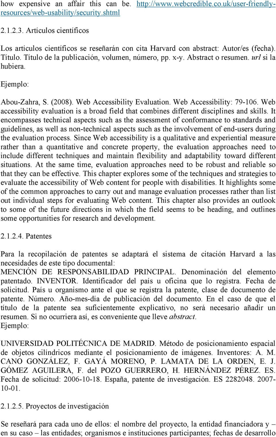 url si la hubiera. Ejemplo: Abou-Zahra, S. (2008). Web Accessibility Evaluation. Web Accessibility: 79-106.