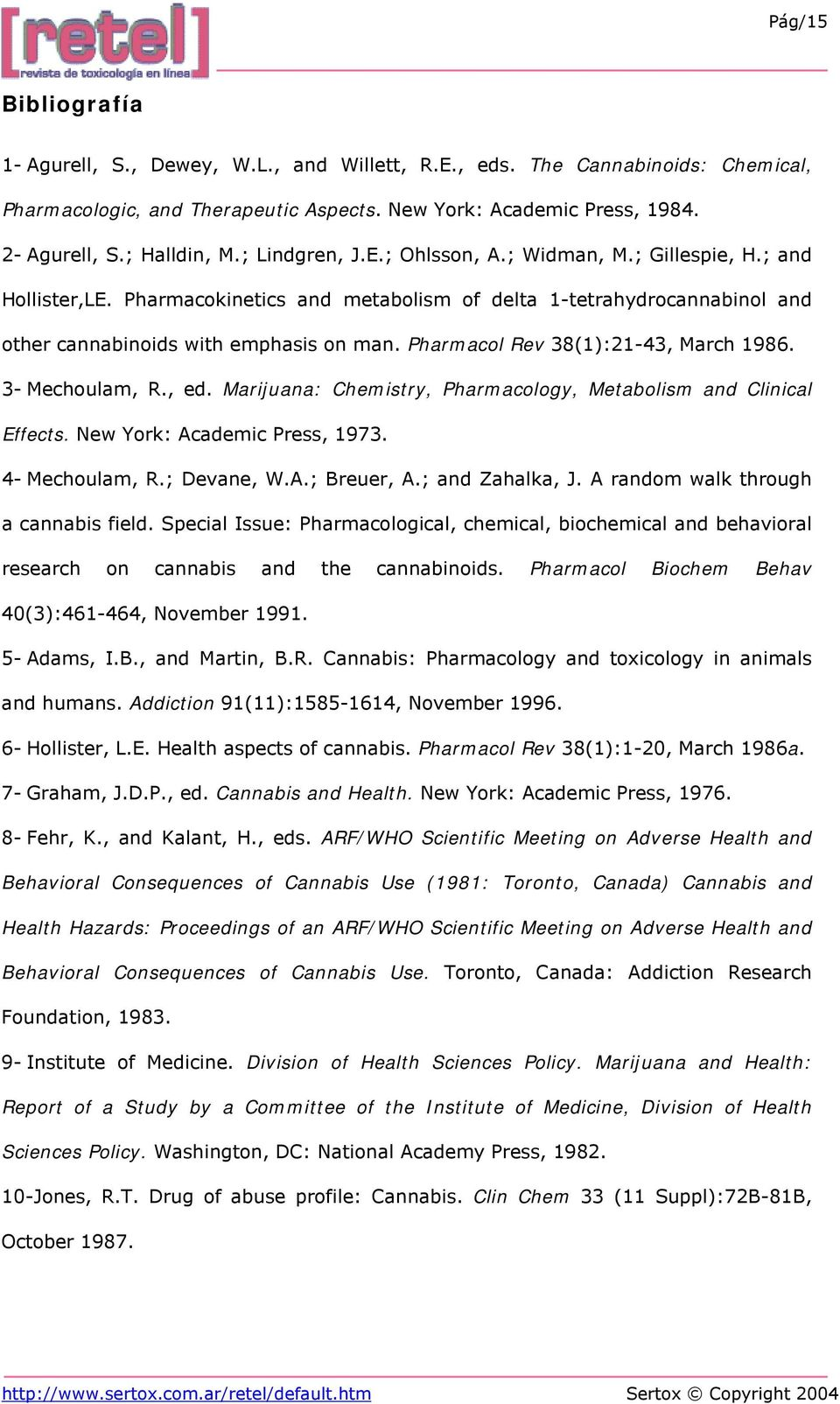 Pharmacol Rev 38(1):21-43, March 1986. 3- Mechoulam, R., ed. Marijuana: Chemistry, Pharmacology, Metabolism and Clinical Effects. New York: Academic Press, 1973. 4- Mechoulam, R.; Devane, W.A.; Breuer, A.