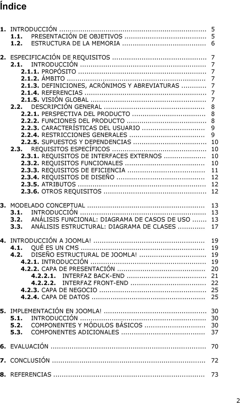 CARACTERÍSTICAS DEL USUARIO... 2.2.4. RESTRICCIONES GENERALES... 2.2.5. SUPUESTOS Y DEPENDENCIAS... 2.3. REQUISITOS ESPECÍFICOS... 2.3.1. REQUISITOS DE INTERFACES EXTERNOS... 2.3.2. REQUISITOS FUNCIONALES.