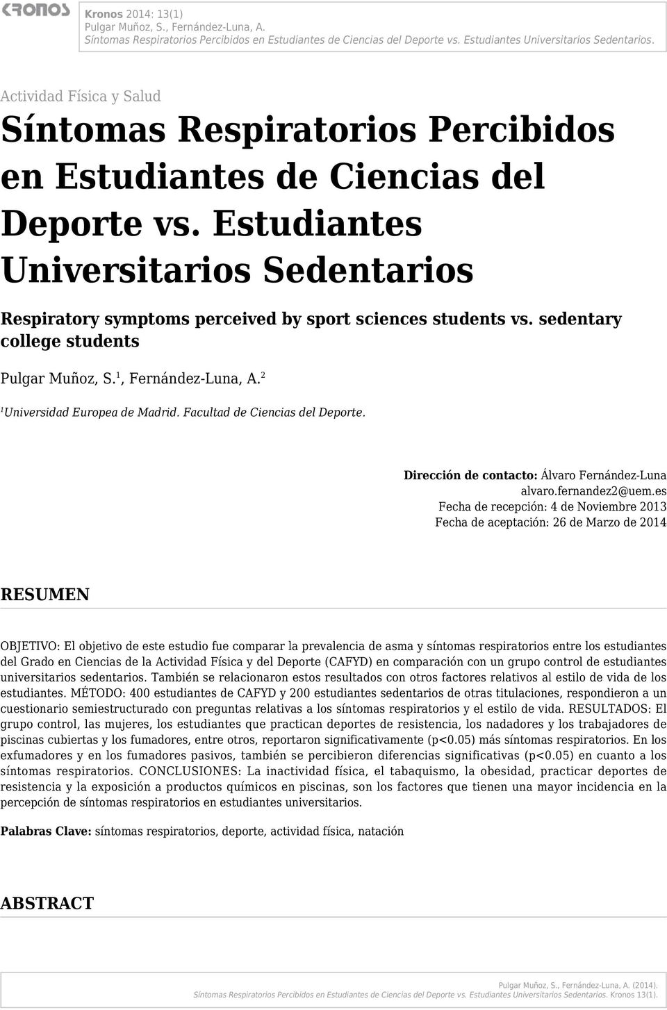 Estudiantes Universitarios Sedentarios Respiratory symptoms perceived by sport sciences students vs. sedentary college students Pulgar Muñoz, S. 1, Fernández-Luna, A.