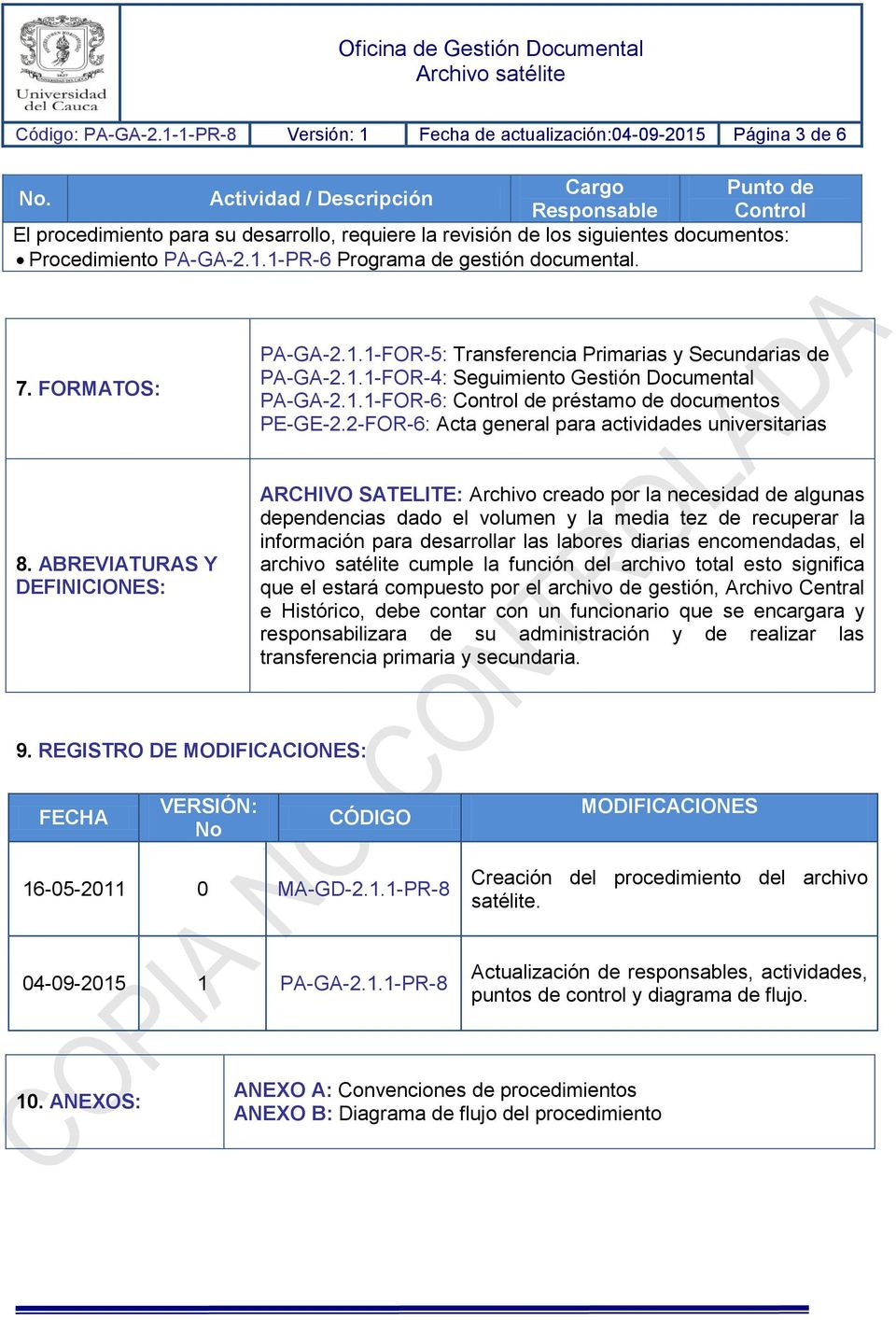 FORMATOS: PA-GA-2.1.1-FOR-5: Transferencia Primarias y Secundarias de PA-GA-2.1.1-FOR-4: Seguimiento Gestión Documental PA-GA-2.1.1-FOR-6: Control de préstamo de documentos PE-GE-2.