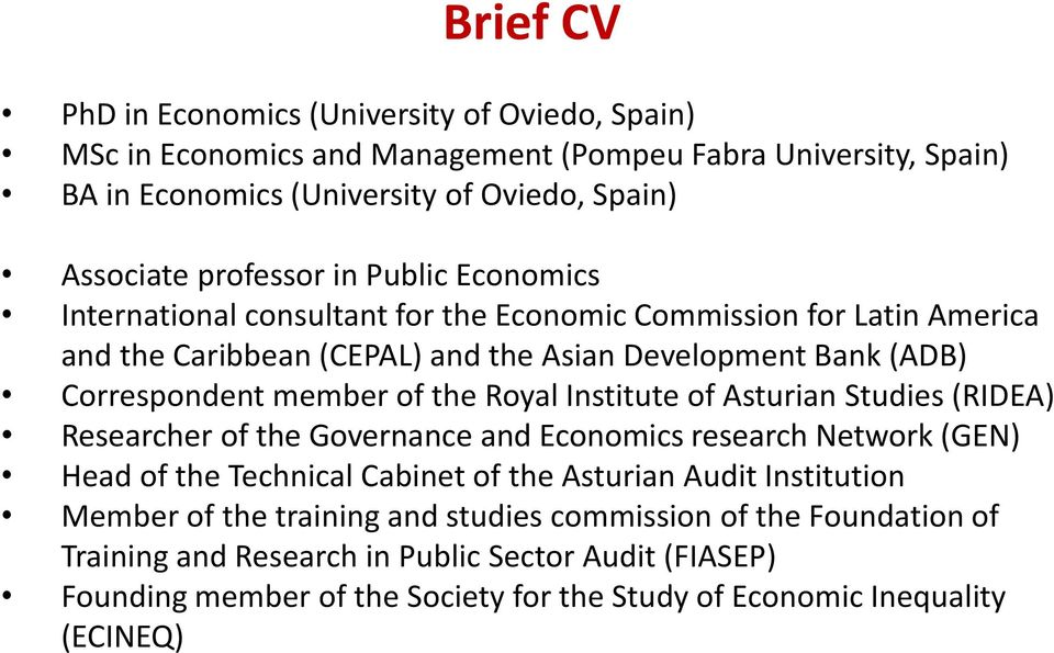 of the Royal Institute of Asturian Studies (RIDEA) Researcher of the Governance and Economics research Network (GEN) Head of the Technical Cabinet of the Asturian Audit Institution
