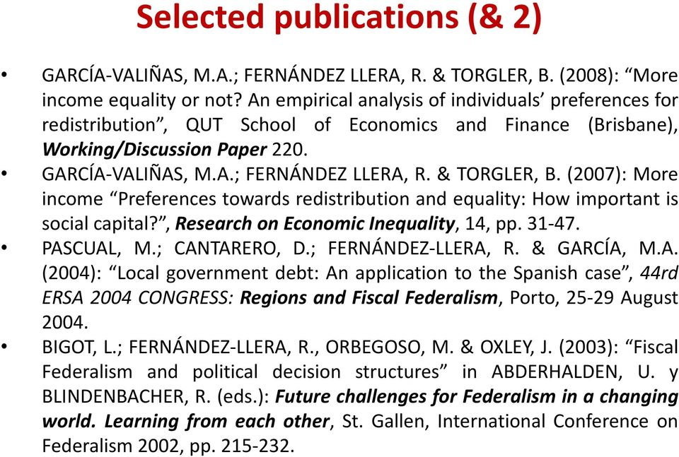 & TORGLER, B. (2007): More income Preferences towards redistribution and equality: How important is social capital?, Research on Economic Inequality, 14, pp. 31-47. PASCUAL, M.; CANTARERO, D.