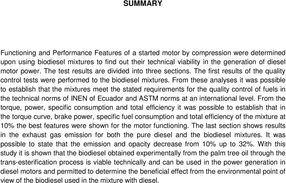 From these analyses it was possible to establish that the mixtures meet the stated requirements for the quality control of fuels in the technical norms of INEN of Ecuador and ASTM norms at an