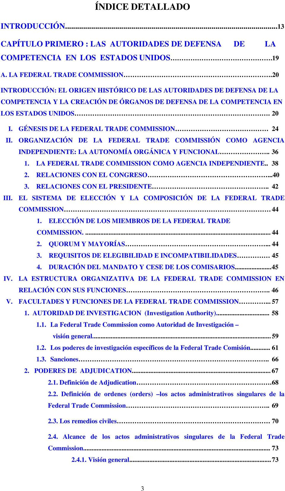 GÉNESIS DE LA FEDERAL TRADE COMMISSION 24 II. ORGANIZACIÓN DE LA FEDERAL TRADE COMMISSIÓN COMO AGENCIA INDEPENDIENTE: LA AUTONOMÍA ORGÁNICA Y FUNCIONAL.. 36 1.