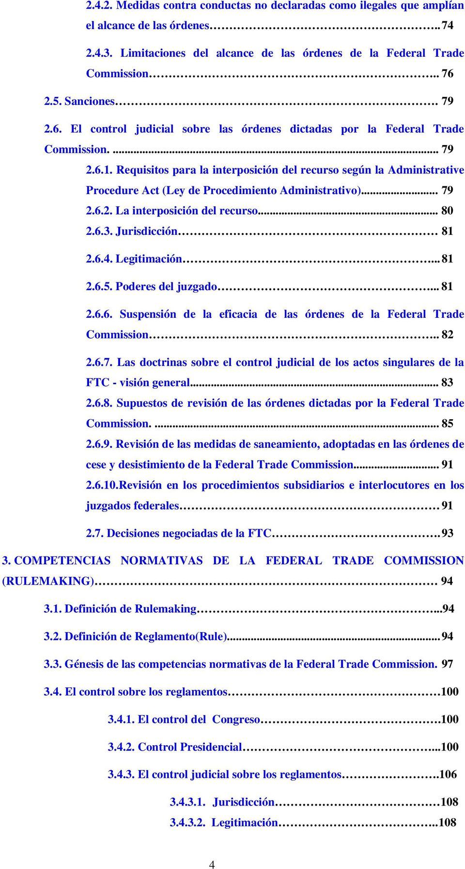Requisitos para la interposición del recurso según la Administrative Procedure Act (Ley de Procedimiento Administrativo)... 79 2.6.2. La interposición del recurso... 80 2.6.3. Jurisdicción 81 2.6.4.