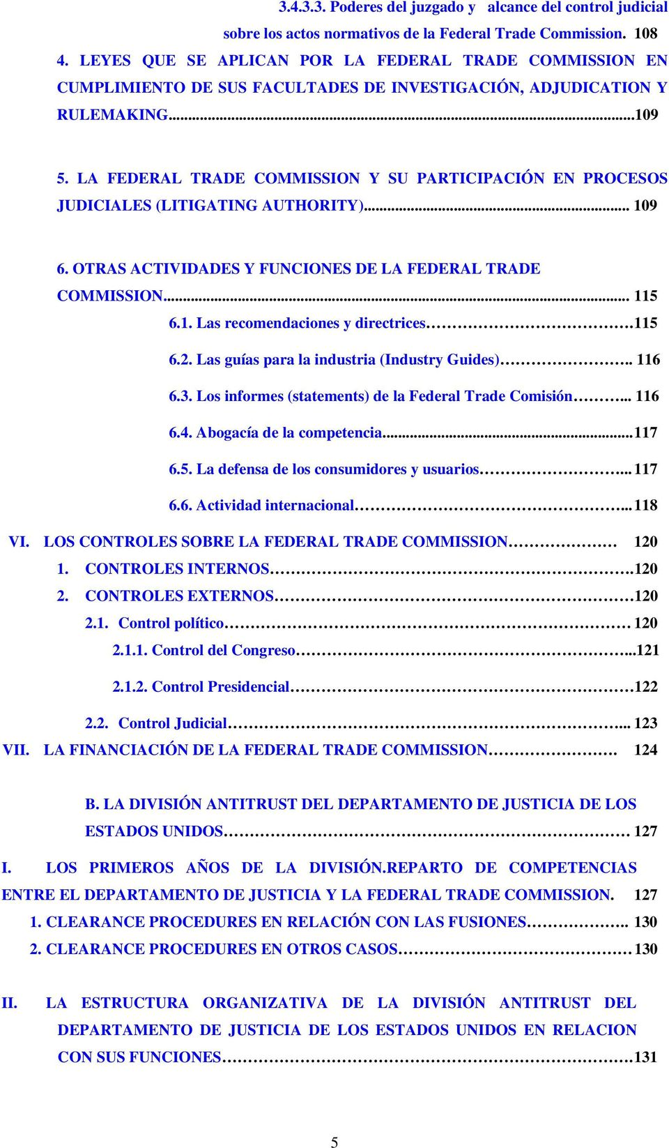 LA FEDERAL TRADE COMMISSION Y SU PARTICIPACIÓN EN PROCESOS JUDICIALES (LITIGATING AUTHORITY)... 109 6. OTRAS ACTIVIDADES Y FUNCIONES DE LA FEDERAL TRADE COMMISSION... 115 6.1. Las recomendaciones y directrices.