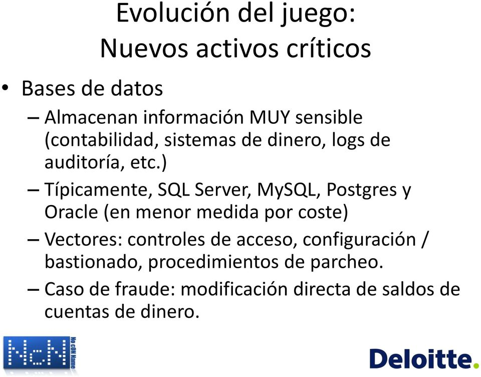 ) Típicamente, SQL Server, MySQL, Postgres y Oracle (en menor medida por coste) Vectores: