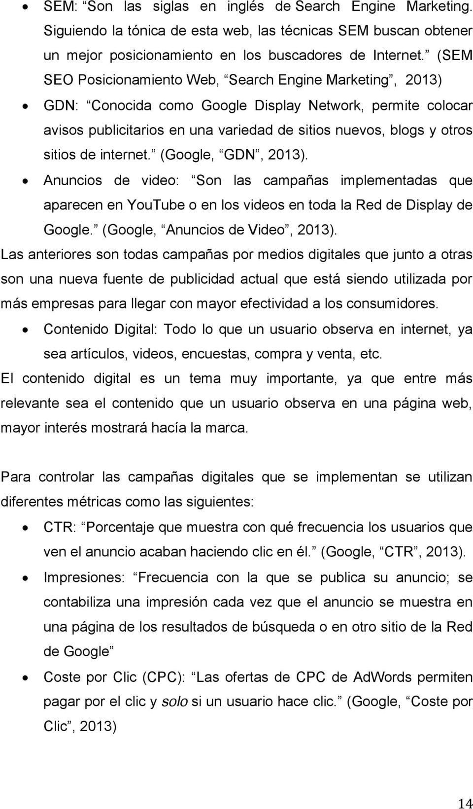 internet. (Google, GDN, 2013). Anuncios de video: Son las campañas implementadas que aparecen en YouTube o en los videos en toda la Red de Display de Google. (Google, Anuncios de Video, 2013).