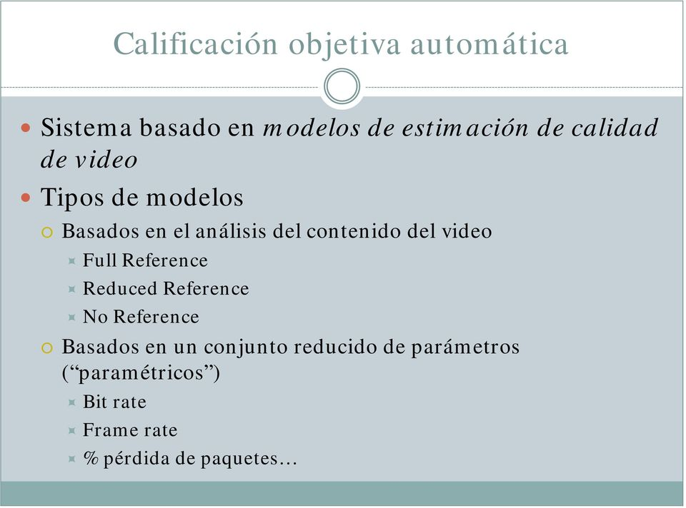video Full Reference Reduced Reference No Reference Basados en un conjunto
