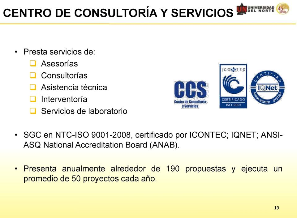 certificado por ICONTEC; IQNET; ANSI- ASQ National Accreditation Board (ANAB).