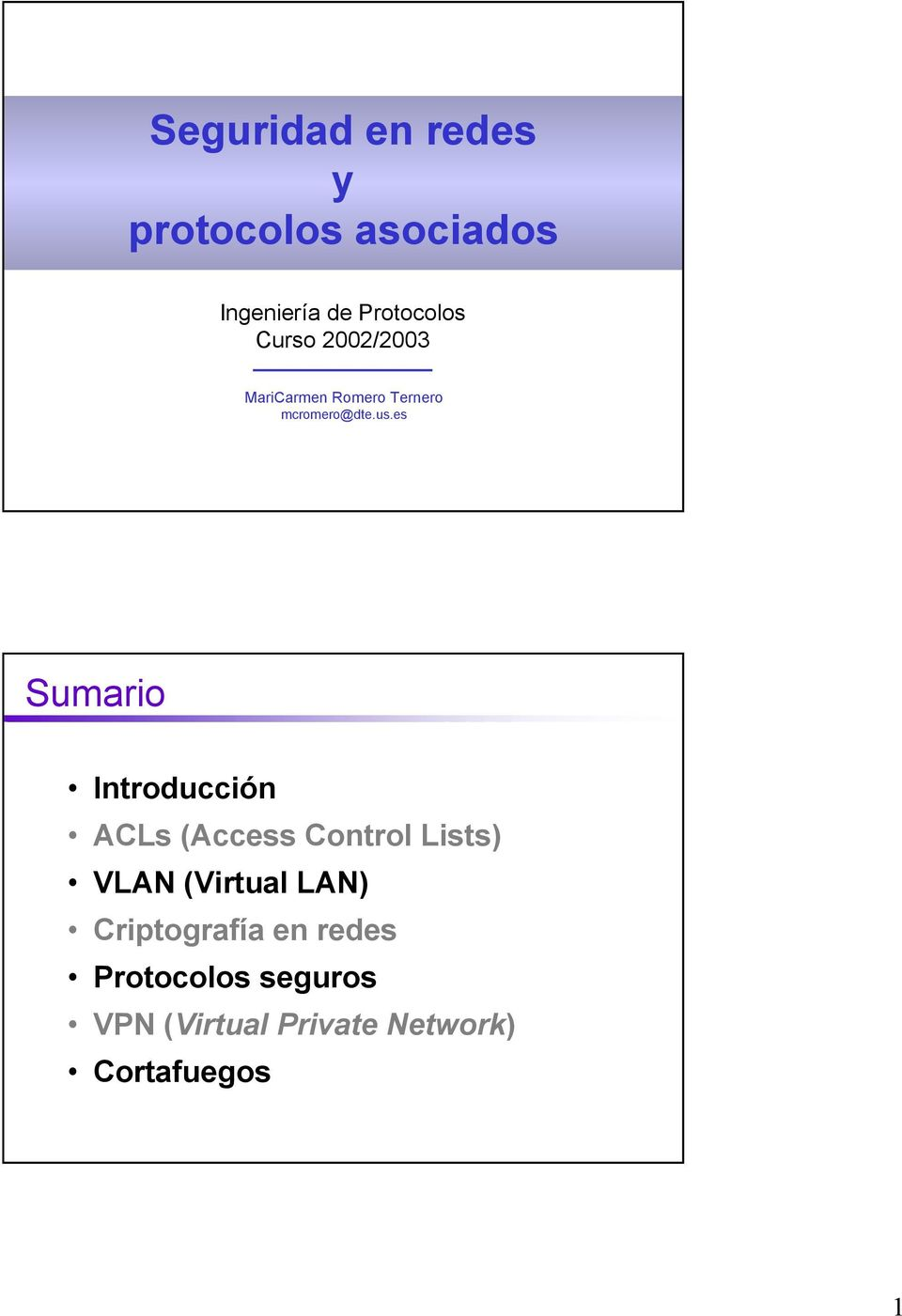 es Sumario Introducción ACLs (Access Control Lists) VLAN (Virtual