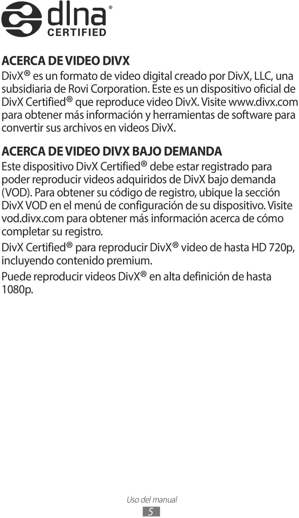 ACERCA DE VIDEO DIVX BAJO DEMANDA Este dispositivo DivX Certified debe estar registrado para poder reproducir videos adquiridos de DivX bajo demanda (VOD).
