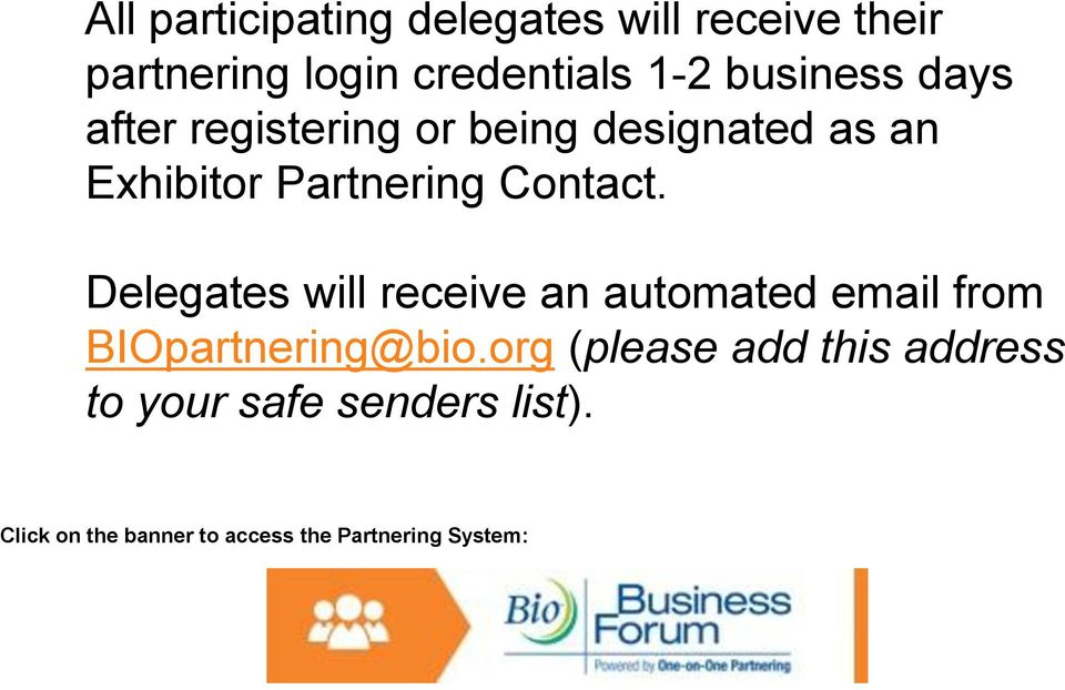 Contact. Delegates will receive an automated email from BIOpartnering@bio.