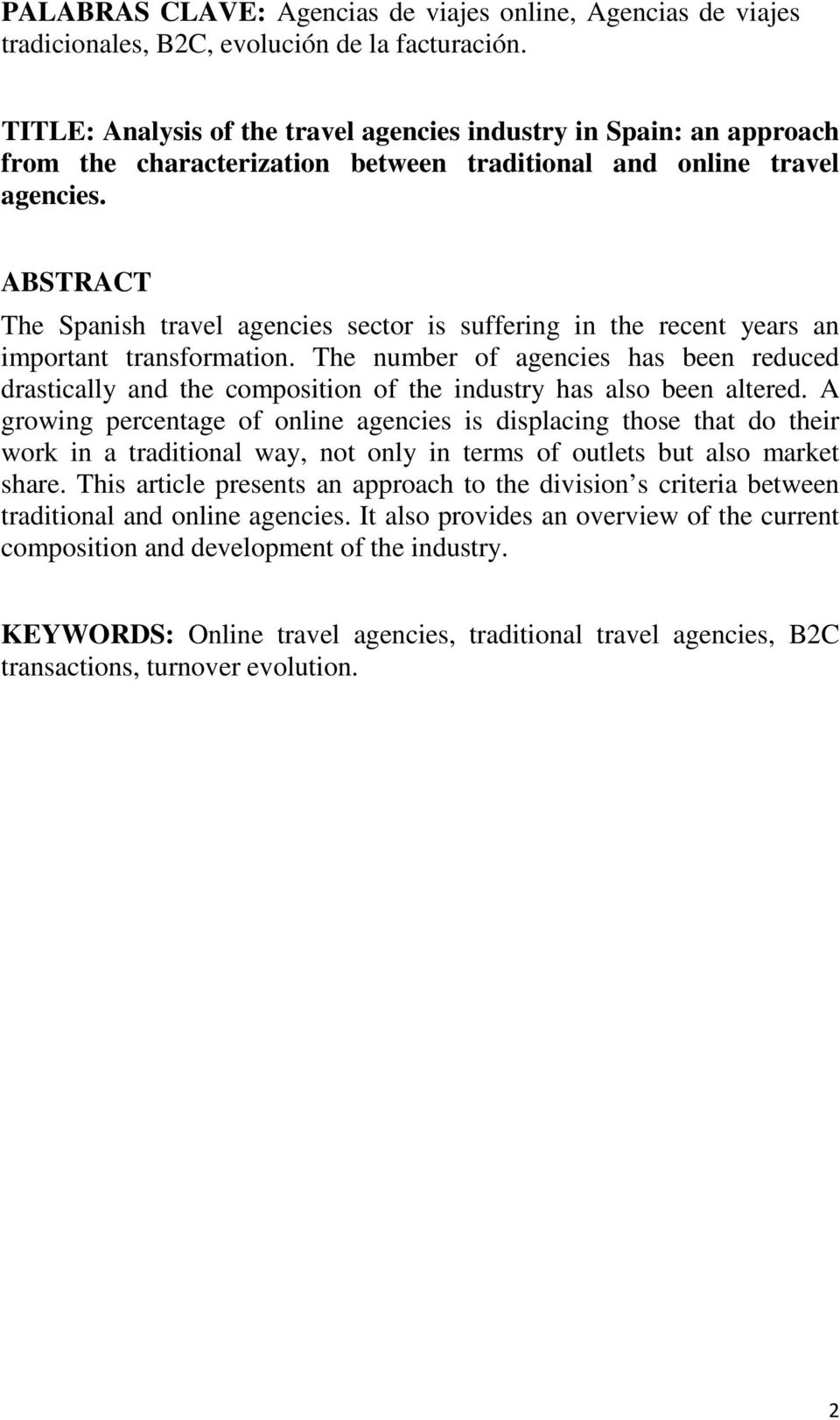 ABSTRACT The Spanish travel agencies sector is suffering in the recent years an important transformation.