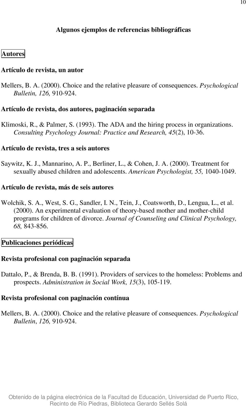Consulting Psychology Journal: Practice and Research, 45(2), 10-36. Artículo de revista, tres a seis autores Saywitz, K. J., Mannarino, A. P., Berliner, L., & Cohen, J. A. (2000).