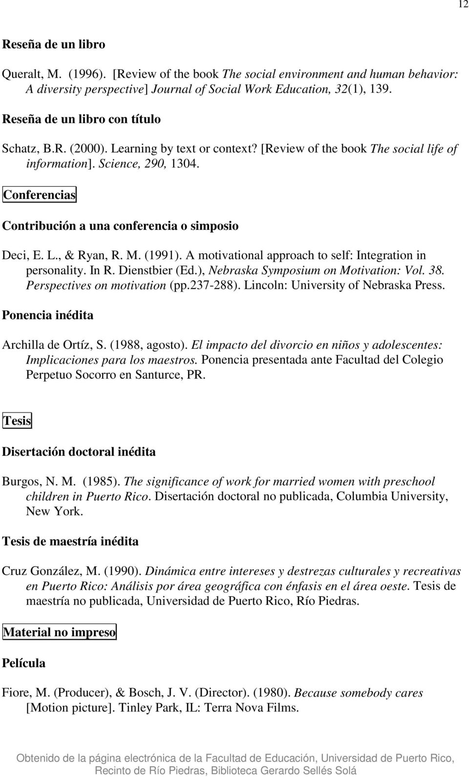 Conferencias Contribución a una conferencia o simposio Deci, E. L., & Ryan, R. M. (1991). A motivational approach to self: Integration in personality. In R. Dienstbier (Ed.