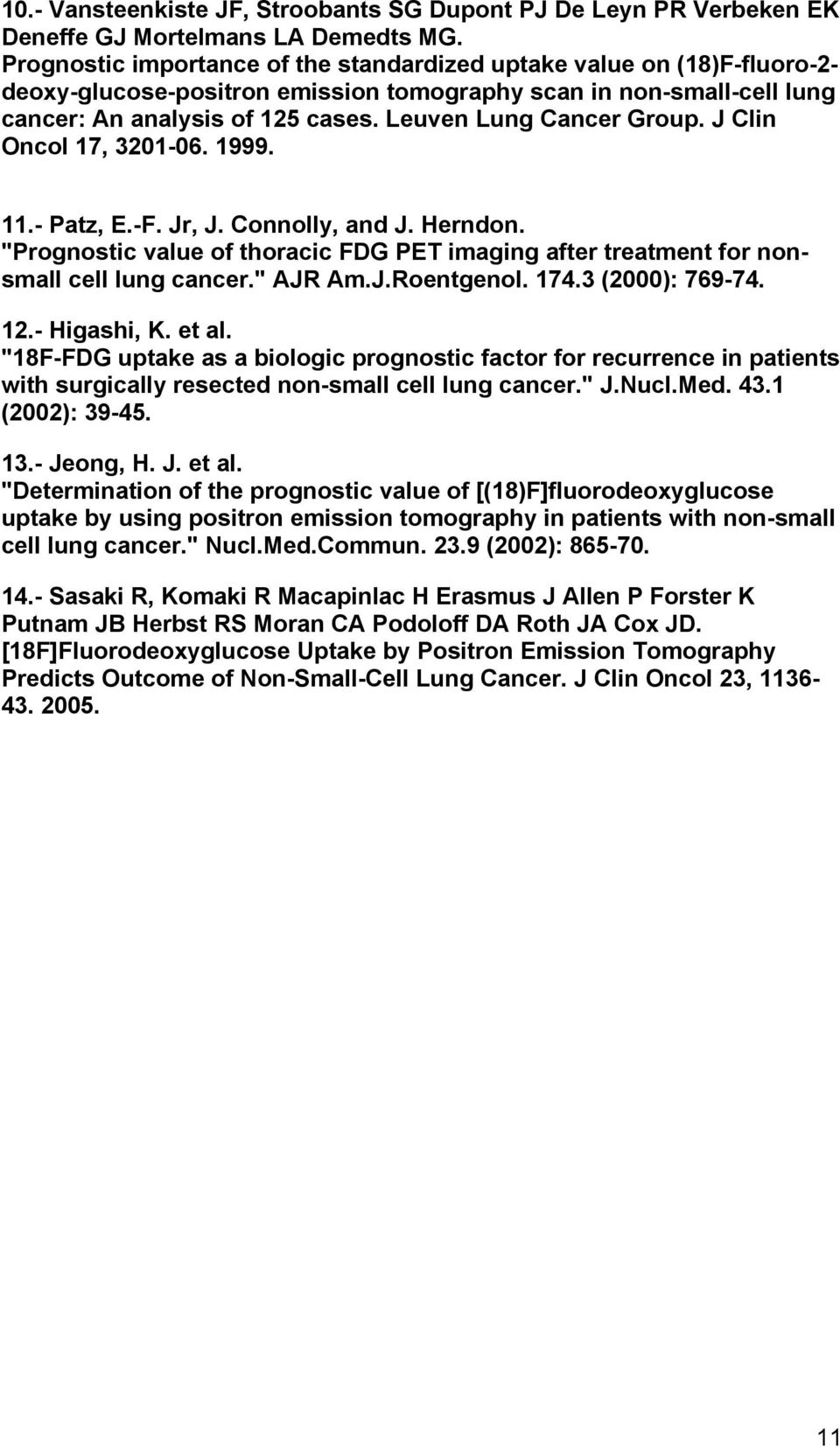 "Leuven Lung Cancer Group. J Clin Oncol 17, 3201-06. 1999. 11.- Patz, E.-F. Jr, J. Connolly, and J. Herndon. ""Prognostic value of thoracic FDG PET imaging after treatment for nonsmall cell lung cancer."