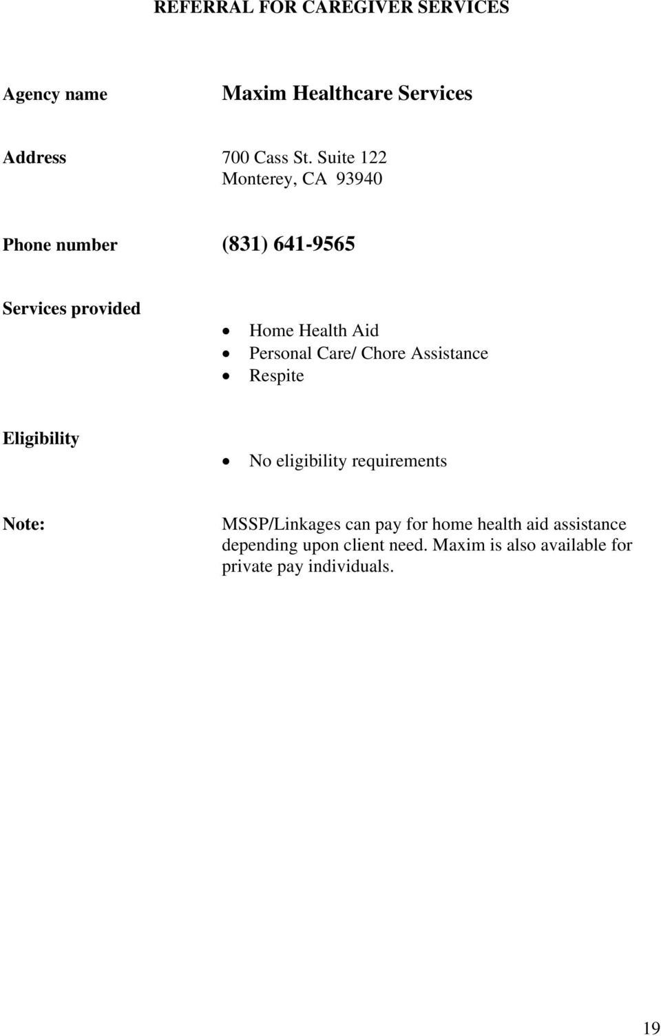 Personal Care/ Chore Assistance Respite No eligibility requirements Note: MSSP/Linkages can
