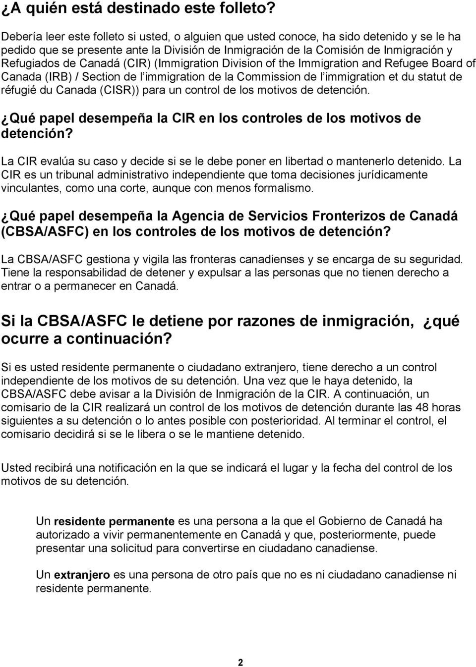 (CIR) (Immigration Division of the Immigration and Refugee Board of Canada (IRB) / Section de l immigration de la Commission de l immigration et du statut de réfugié du Canada (CISR)) para un control