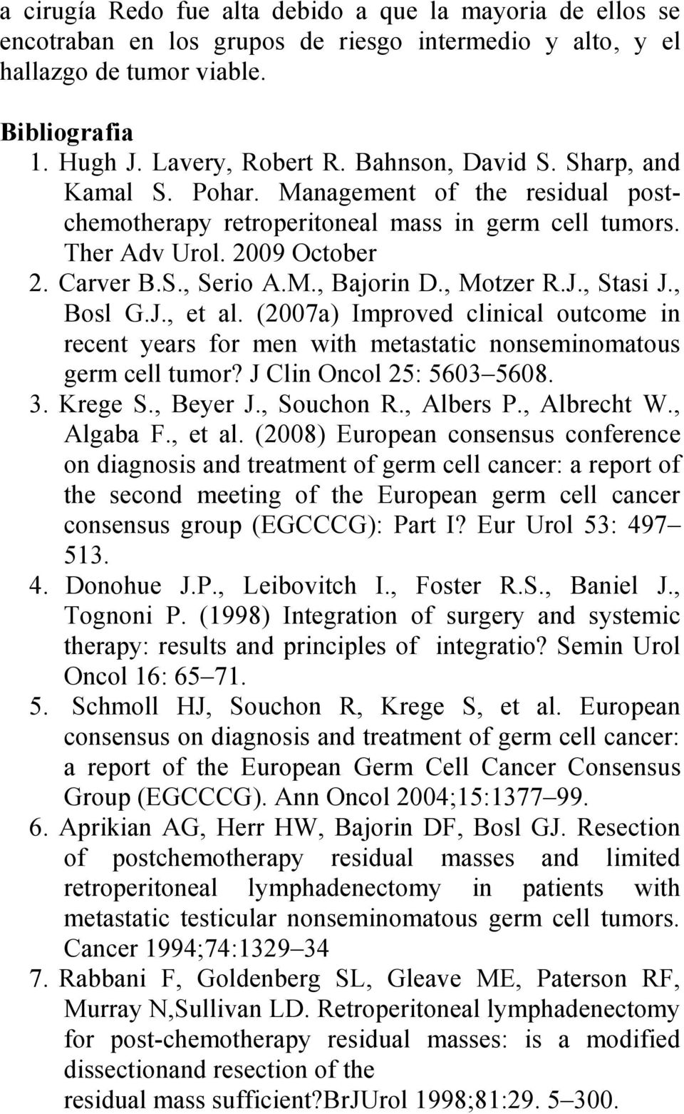 , Motzer R.J., Stasi J., Bosl G.J., et al. (2007a) Improved clinical outcome in recent years for men with metastatic nonseminomatous germ cell tumor? J Clin Oncol 25: 5603 5608. 3. Krege S., Beyer J.