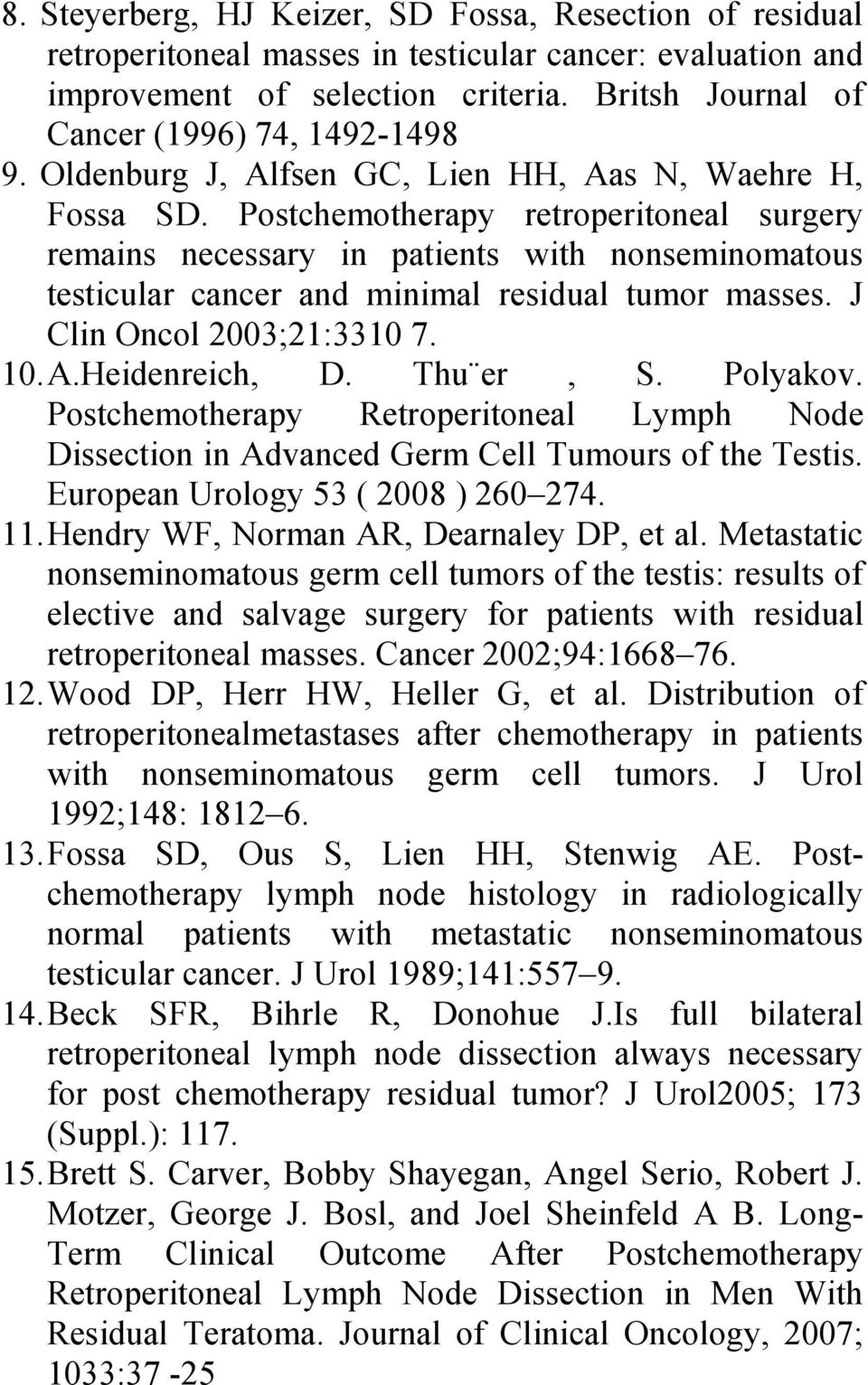 Postchemotherapy retroperitoneal surgery remains necessary in patients with nonseminomatous testicular cancer and minimal residual tumor masses. J Clin Oncol 2003;21:3310 7. 10. A.Heidenreich, D.