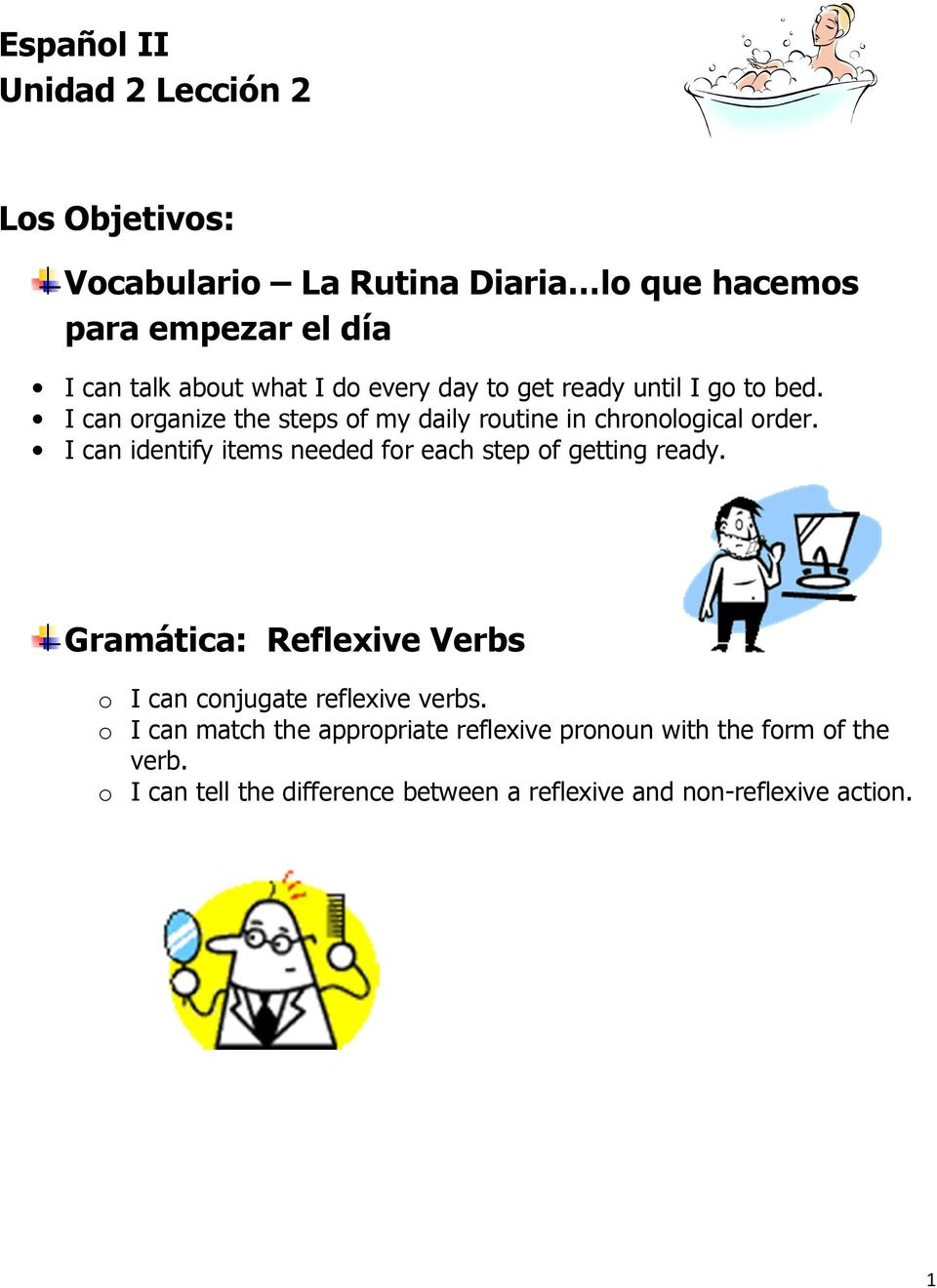I can identify items needed for each step of getting ready. Gramática: Reflexive Verbs o I can conjugate reflexive verbs.