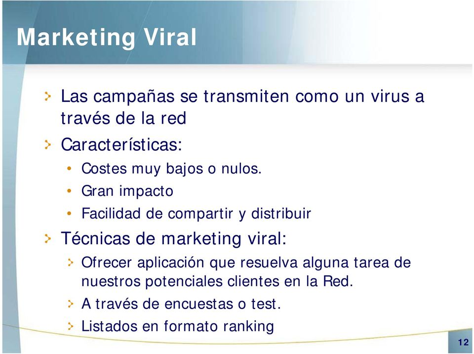 Gran impacto Facilidad de compartir y distribuir Técnicas de marketing viral: Ofrecer
