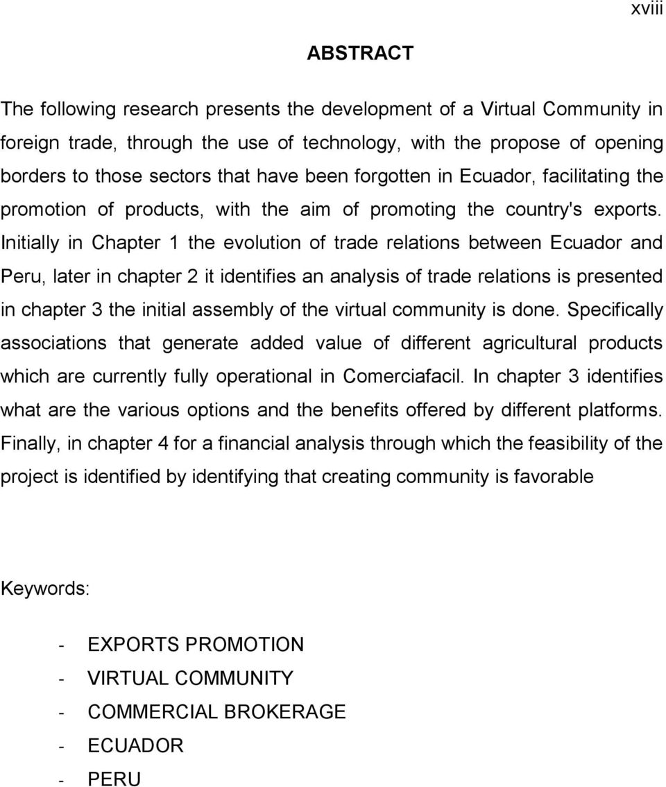 Initially in Chapter 1 the evolution of trade relations between Ecuador and Peru, later in chapter 2 it identifies an analysis of trade relations is presented in chapter 3 the initial assembly of the