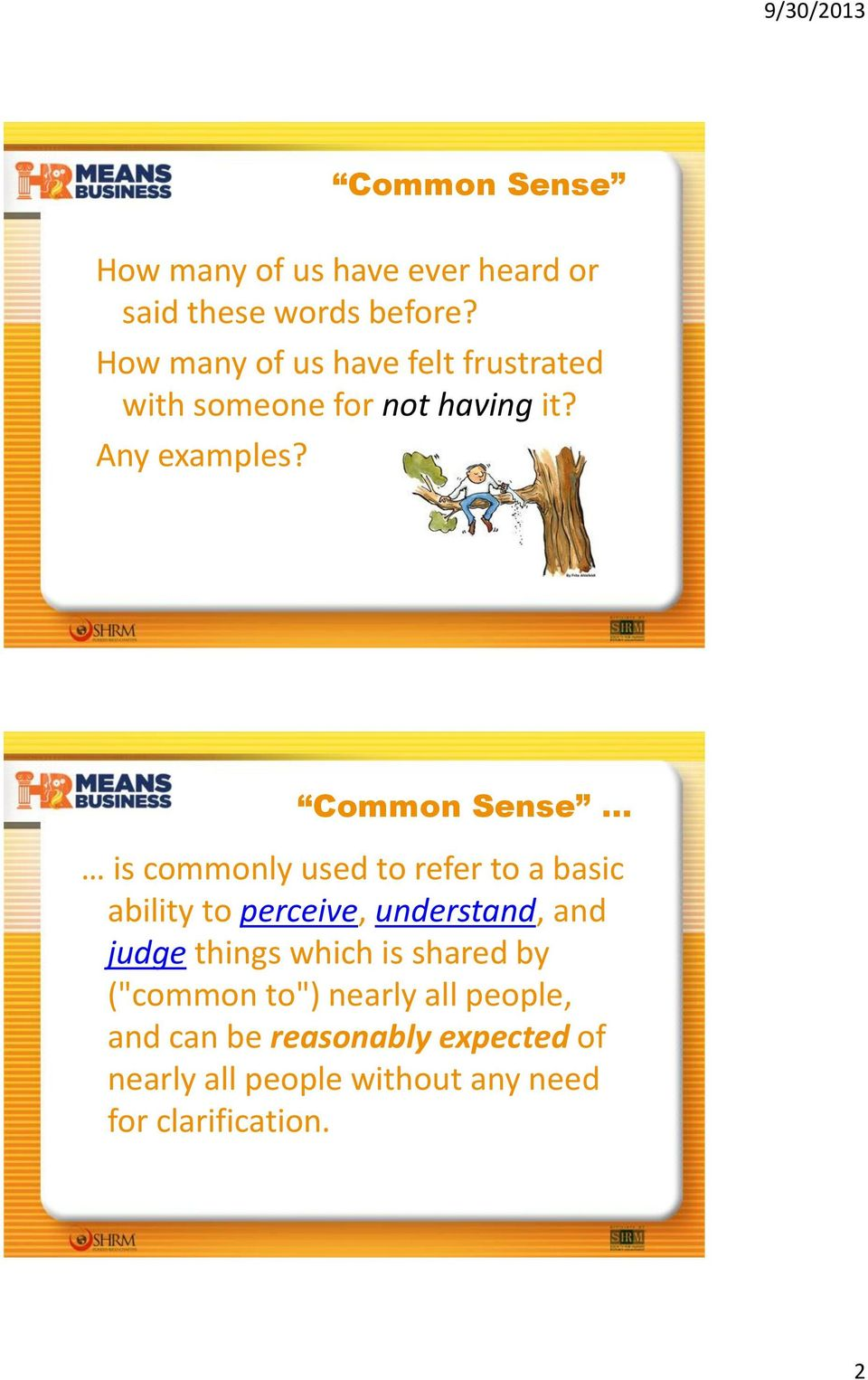 Common Sense is commonly used to refer to a basic ability to perceive, understand, and judge