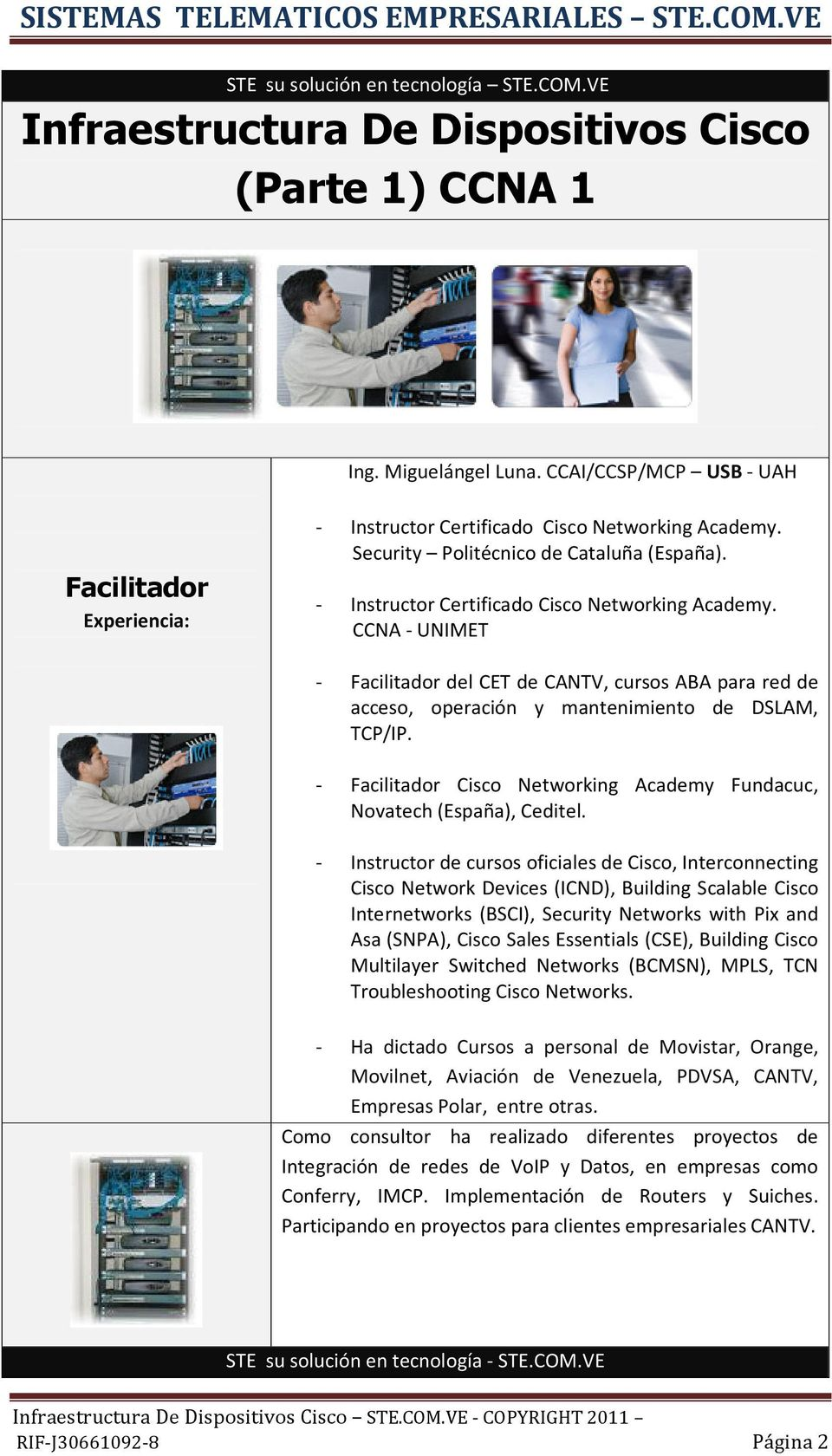 Security Politécnico de Cataluña (España). - Instructor Certificado Cisco Networking Academy.