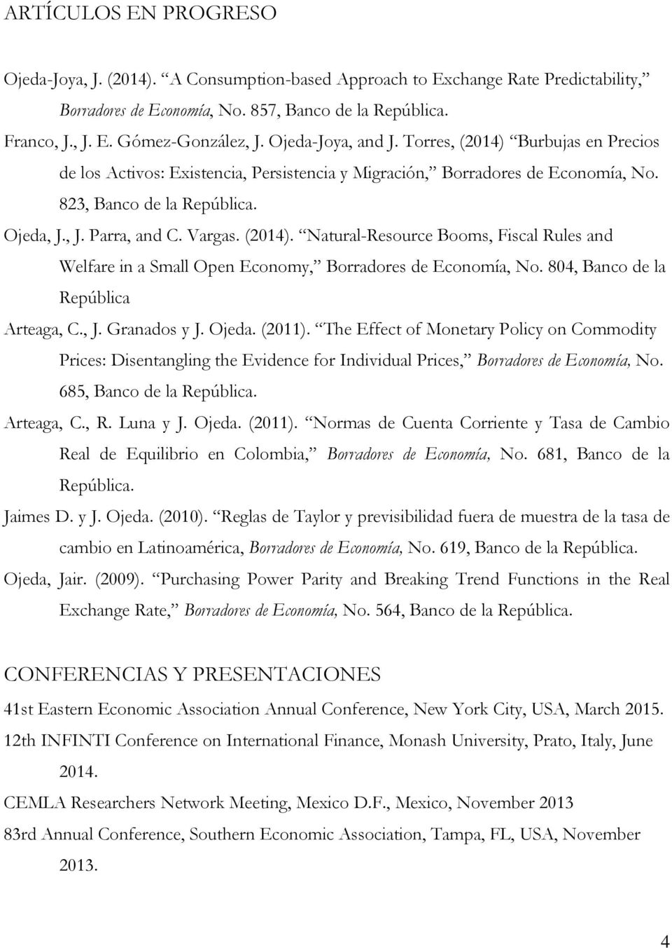 (2014). Natural-Resource Booms, Fiscal Rules and Welfare in a Small Open Economy, Borradores de Economía, No. 804, Banco de la República Arteaga, C., J. Granados y J. Ojeda. (2011).