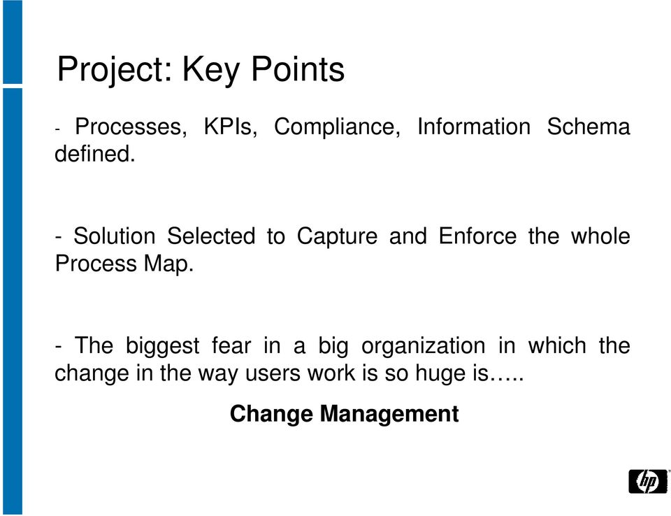 - Solution Selected to Capture and Enforce the whole Process Map.
