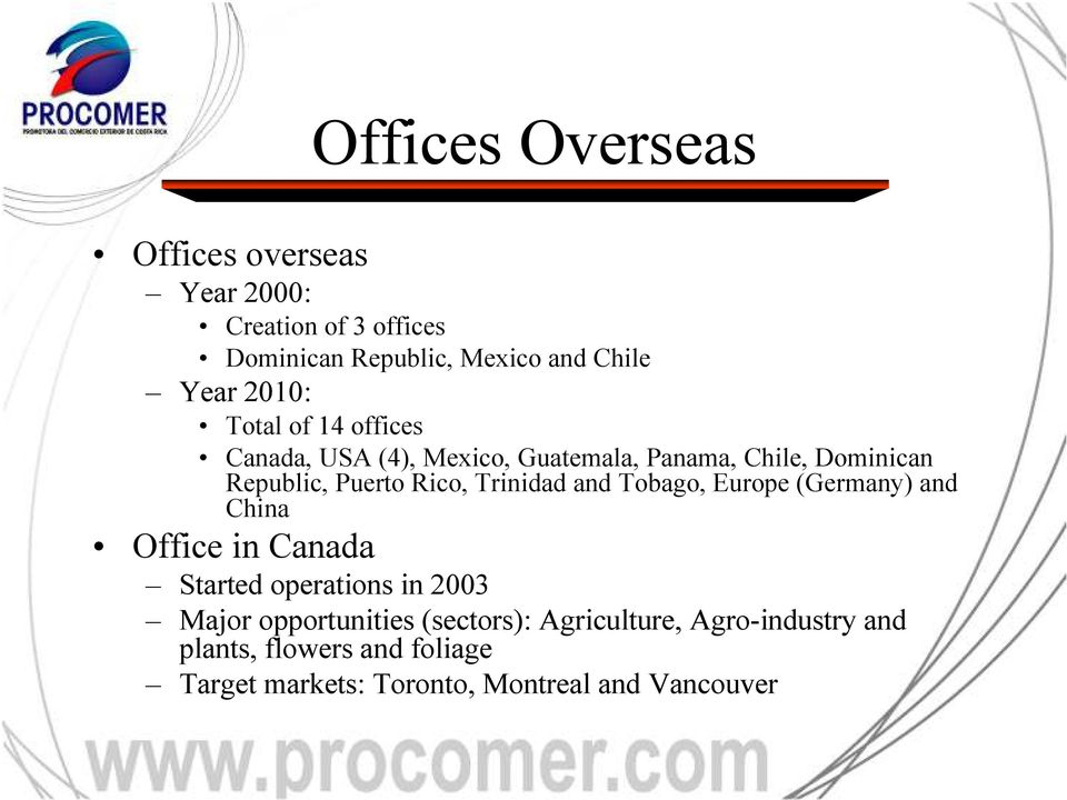 Trinidad and Tobago, Europe (Germany) and China Office in Canada Started operations in 2003 Major opportunities