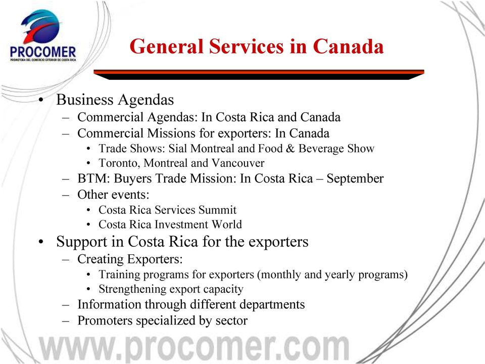 events: Costa Rica Services Summit Costa Rica Investment World Support in Costa Rica for the exporters Creating Exporters: Training programs