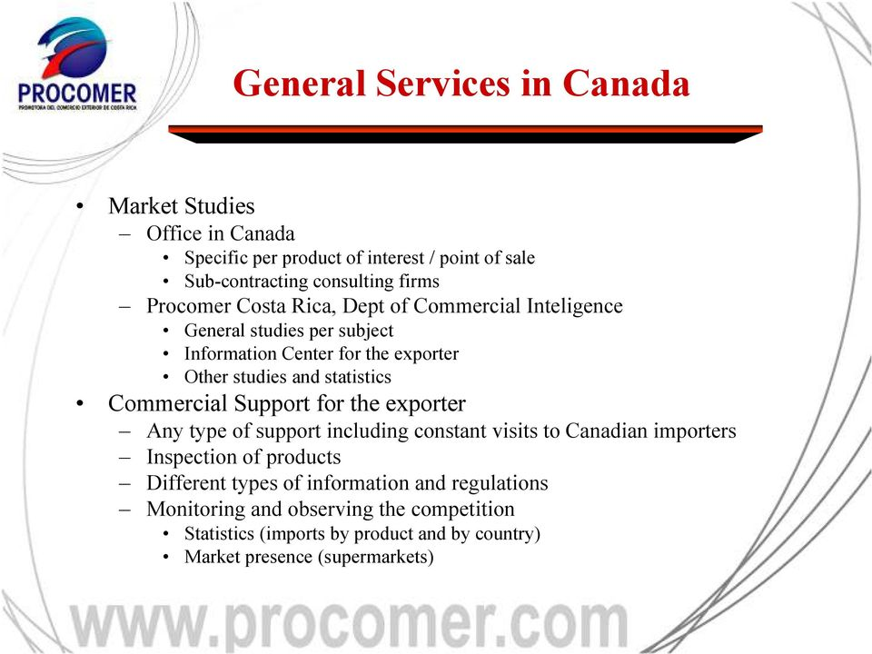 Commercial Support for the exporter Any type of support including constant visits to Canadian importers Inspection of products Different types