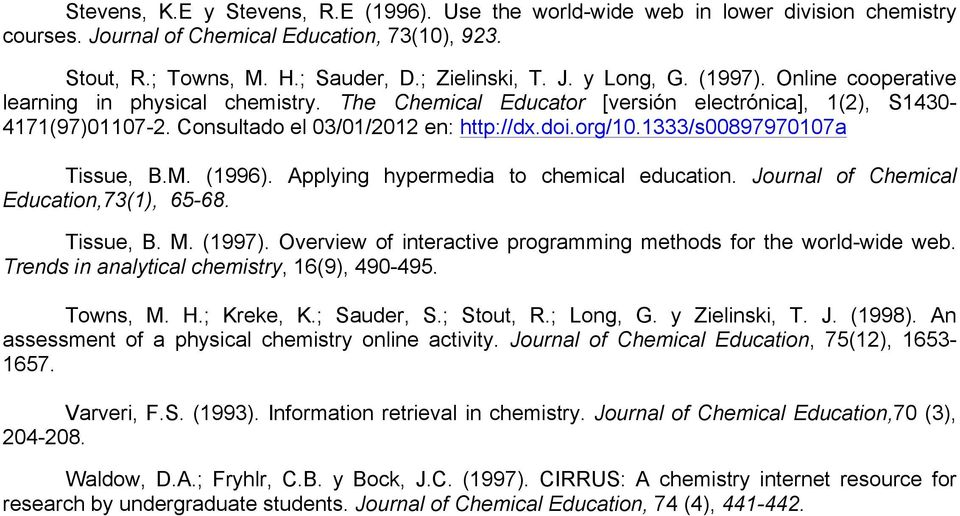 1333/s00897970107a Tissue, B.M. (1996). Applying hypermedia to chemical education. Journal of Chemical Education,73(1), 65-68. Tissue, B. M. (1997).