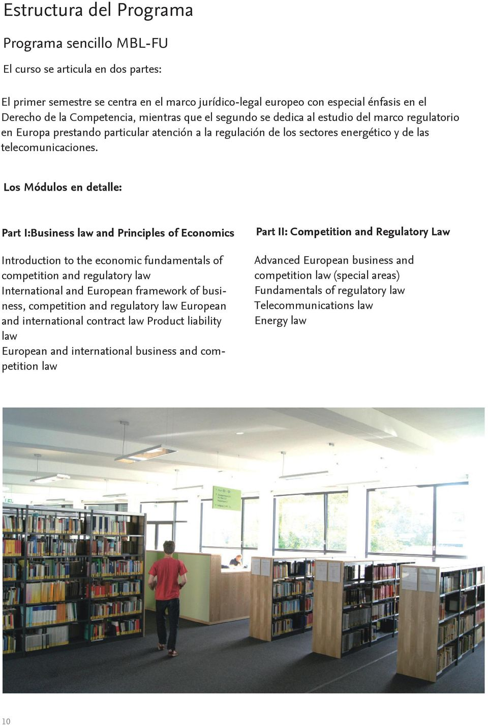 Los Módulos en detalle: Part I:Business law and Principles of Economics Introduction to the economic fundamentals of competition and regulatory law International and European framework of business,