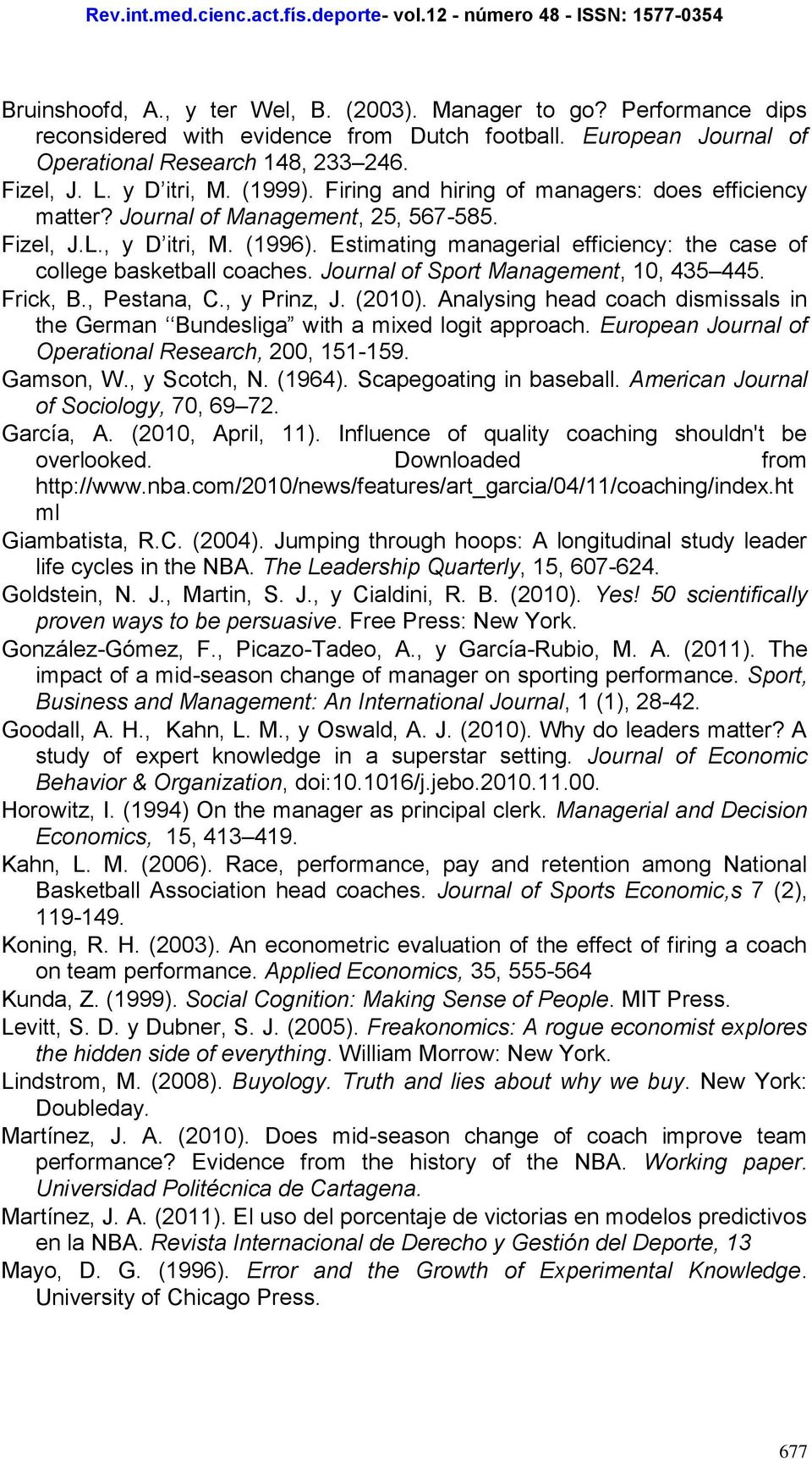 Estimating managerial efficiency: the case of college basketball coaches. Journal of Sport Management, 10, 435 445. Frick, B., Pestana, C., y Prinz, J. (2010).
