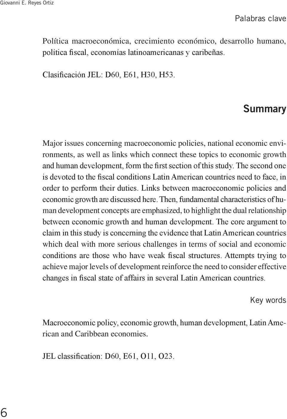Summary Major issues concerning macroeconomic policies, national economic environments, as well as links which connect these topics to economic growth and human development, form the first section of