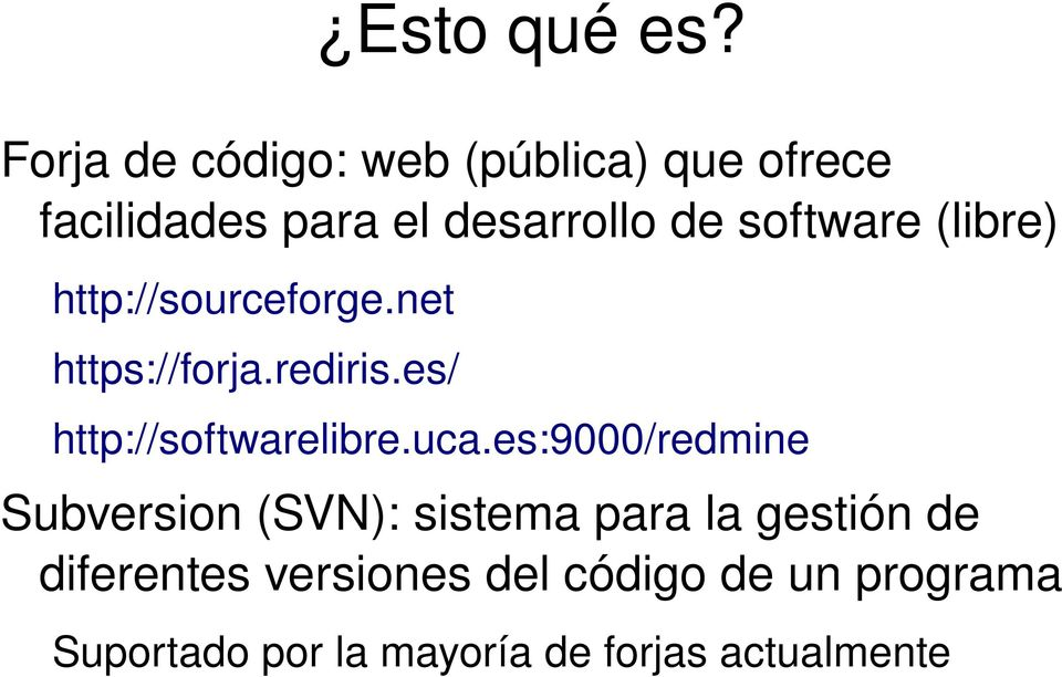 software (libre) http://sourceforge.net https://forja.rediris.
