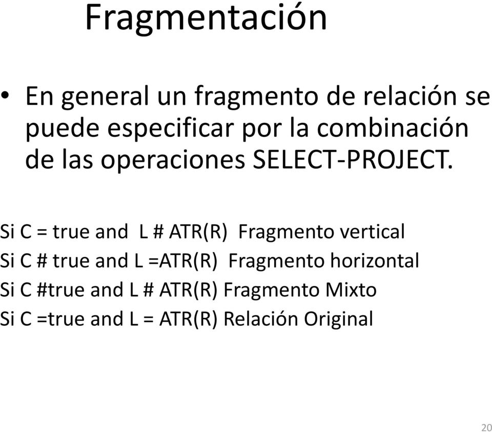 Si C = true and L # ATR(R) Fragmento vertical Si C # true and L =ATR(R)