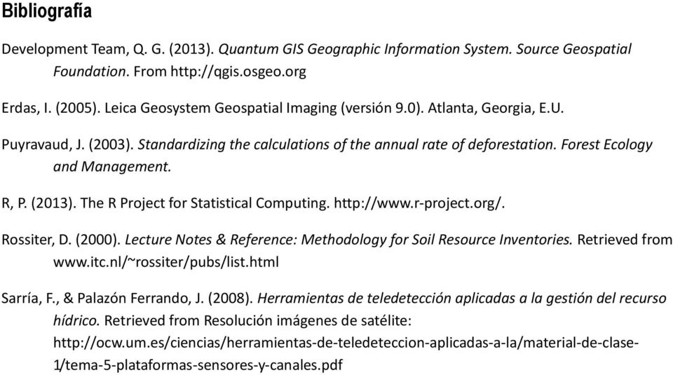(2013). The R Project for Statistical Computing. http://www.r-project.org/. Rossiter, D. (2000). Lecture Notes & Reference: Methodology for Soil Resource Inventories. Retrieved from www.itc.