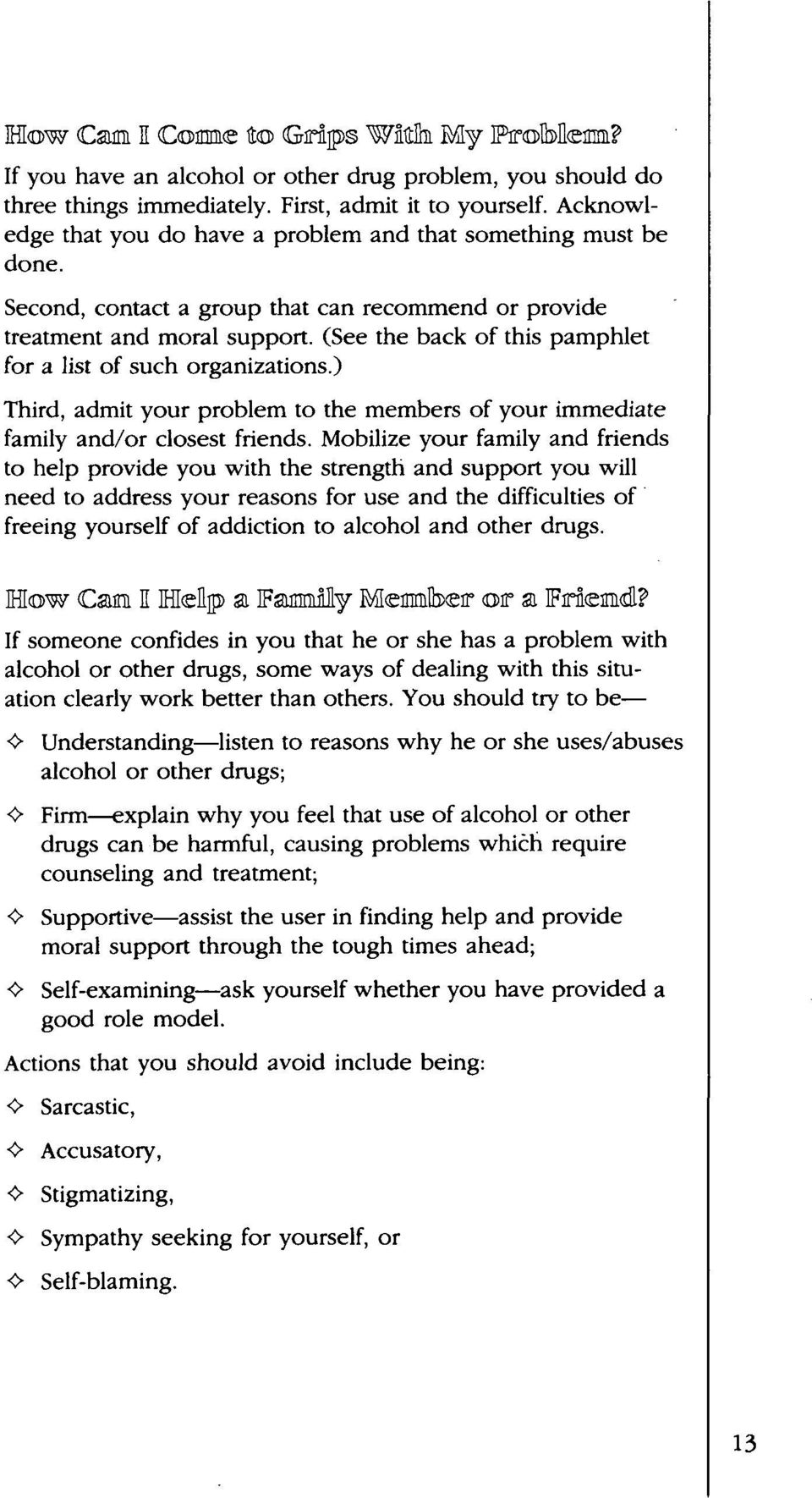 (See the back of this pamphlet for a list of such organizations.) Third, admit your problem to the members of your immediate family and/or closest friends.