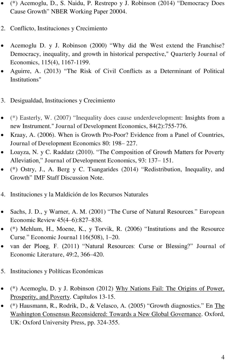 "(2013) The Risk of Civil Conflicts as a Determinant of Political Institutions"" 3. Desigualdad, Instituciones y Crecimiento (*) Easterly, W."