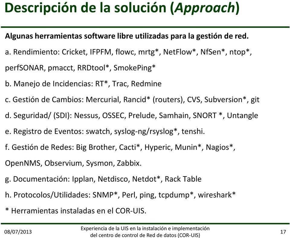Gestión de Cambios: Mercurial, Rancid* (routers), CVS, Subversion*, git d. Seguridad/ (SDI): Nessus, OSSEC, Prelude, Samhain, SNORT *, Untangle e.