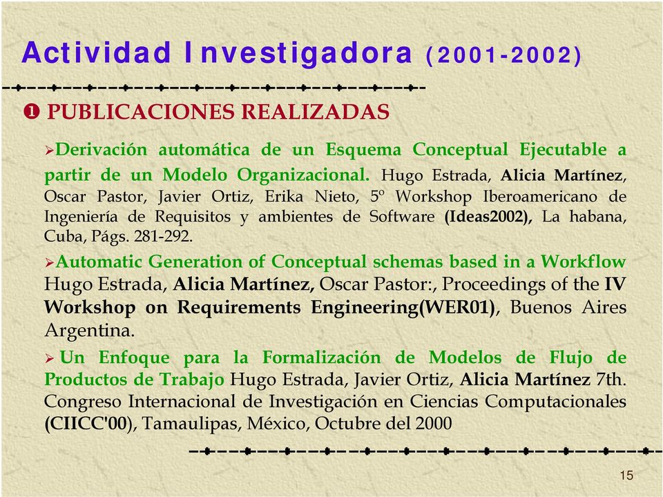 Automatic Generation of Conceptual schemas based in a Workflow Hugo Estrada, Alicia Martínez, Oscar Pastor:, Proceedings of the IV Workshop on Requirements Engineering(WER01), BuenosAires Argentina.