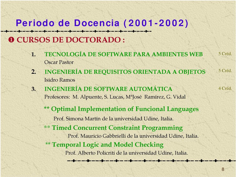 ** Optimal Implementation of Funcional Languages Prof. Simona Martín de la universidad Udine, Italia. ** Timed Concurrent Constraint t Programming Prof.