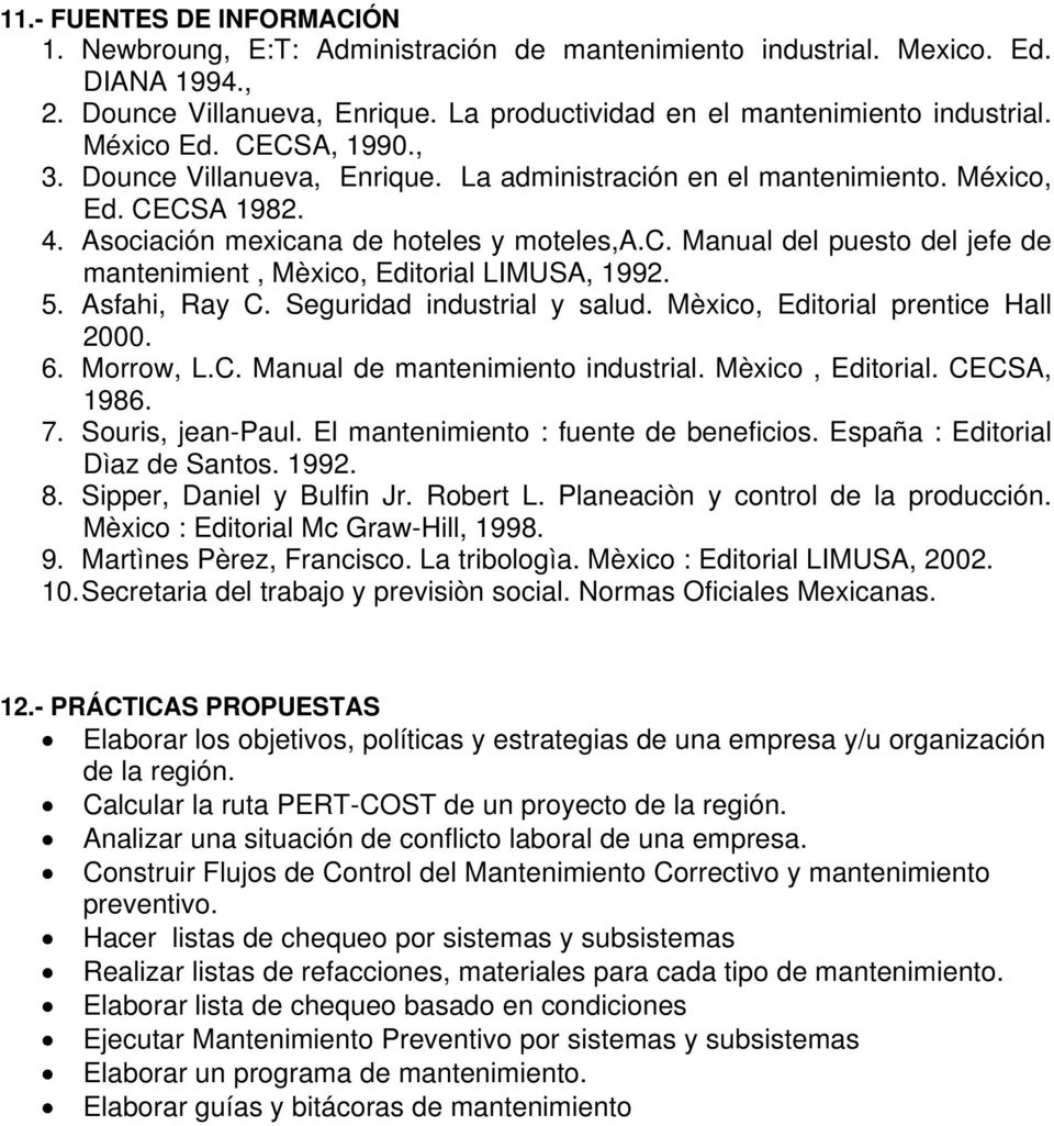 5. Asfahi, Ray C. Seguridad industrial y salud. Mèxico, Editorial prentice Hall 2000. 6. Morrow, L.C. Manual de mantenimiento industrial. Mèxico, Editorial. CECSA, 1986. 7. Souris, jean-paul.